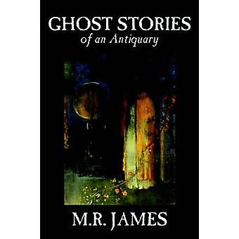 Ghost Stories of an Antiquary by M. R. James Fiction Literary by James & M. R.