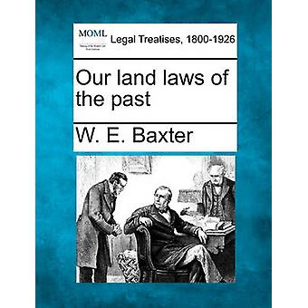 Our land laws of the past by Baxter & W. E.