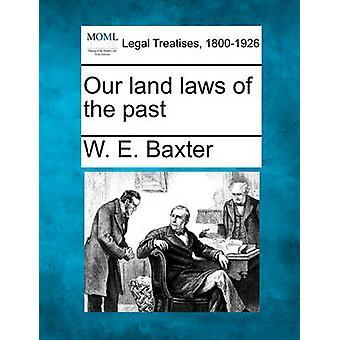Onze wetgeving inzake landeigendom uit het verleden door Baxter & W. E.