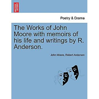 The Works of John Moore with memoirs of his life and writings by R. Anderson. by Moore & John
