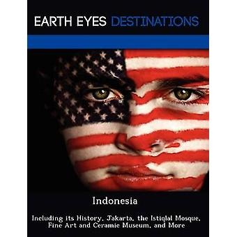 Indonesia Including its History Jakarta the Istiqlal Mosque Fine Art and Ceramic Museum and More by Neron & Martin