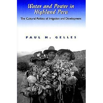 Water and Power in Highland Peru The Cultural Politics of Irrigation and Development by Gelles & Paul