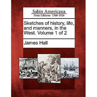 Sketches of history life and manners in the West. Volume 1 of 2 by Hall & James