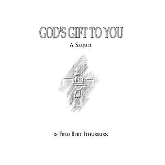 Gods Gift to You A Sequel by Fred Ithurburn & Ithurburn