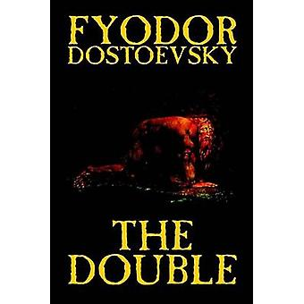 The Double by Fyodor Mikhailovich Dostoevsky Fiction Classics by Dostoevsky & Fyodor Mikhailovich