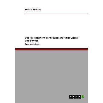 Das Philosophem der Freundschaft bei Cicero und Seneca by Keilbach & Andreas