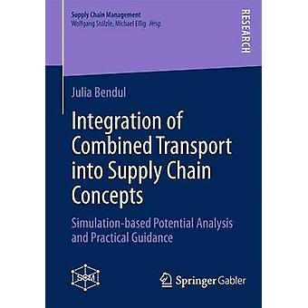 Integration of Combined Transport into Supply Chain Concepts  Simulationbased Potential Analysis and Practical Guidance by Bendul & Julia