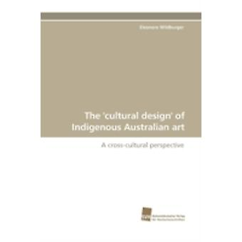 The Cultural Design of Indigenous Australian Art by Wildburger & Eleonore