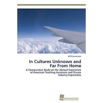 In Cultures Unknown and Far From Home by Zimmerman Jeff