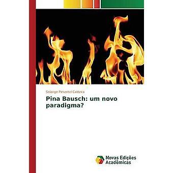 Pina Bausch Umm Novo Paradigma von Pimentel Caldeira Solange