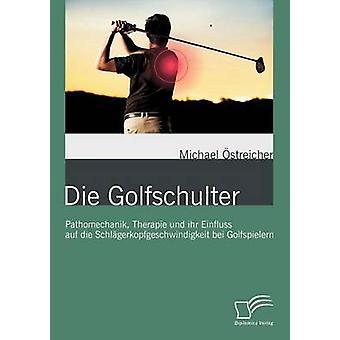 Die Golfschulter Pathomechanik Therapie und ihr Einfluss auf die Schlgerkopfgeschwindigkeit bei Golfspielern por streicher & Michael