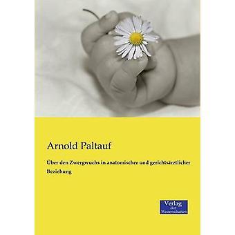ber den Zwergwuchs in anatomischer und gerichtsrztlicher Beziehung by Paltauf & Arnold