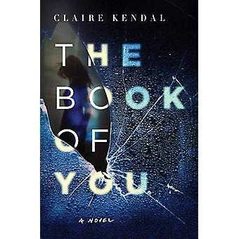 The Book of You by Claire Kendal - 9780062297617 Book