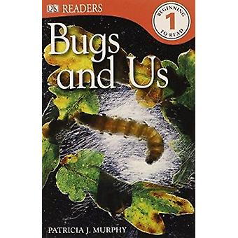DK Readers L1 - Bugs and Us by Patricia J Murphy - 9780756692780 Book