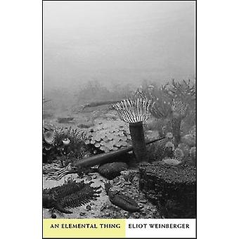 An Elemental Thing by Eliot Weinberger - 9780811216944 Book