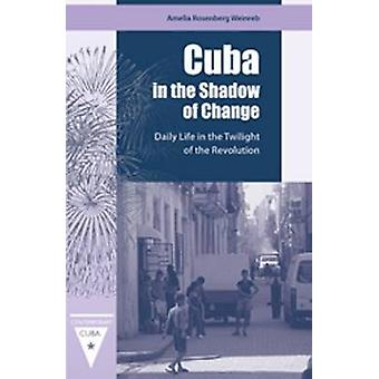 Cuba in the Shadow of Change - Daily Life in the Twilight of the Revol