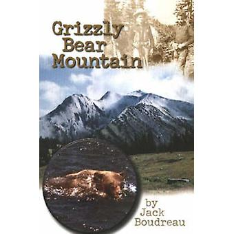Grizzly Bear Mountain by Jack Boudreau - 9780920576816 Book