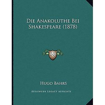 Die Anakoluthe Bei Shakespeare (1878) by Hugo Bahrs - 9781168306043 B
