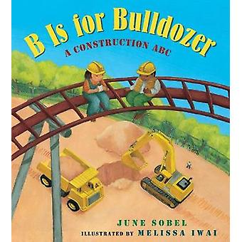 B Is for Bulldozer - A Construction ABC by June Sobel - 9781328770523