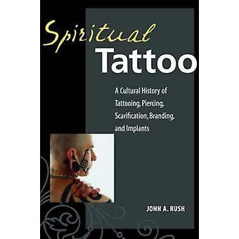 Spiritual Tattoo - A Cultural History of Tattooing - Piercing - Scarif