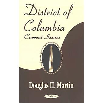 District of Columbia - Current Issues by Douglas H. Martin - 978159033