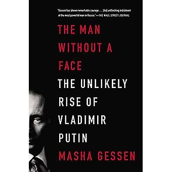The Man Without a Face - The Unlikely Rise of Vladimir Putin by Masha