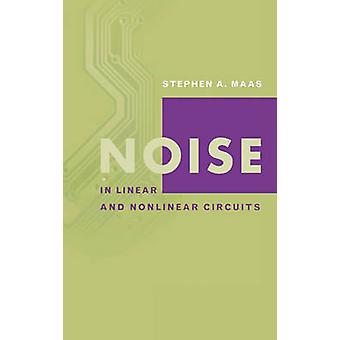 Noise in Linear and Nonlinear Circuits by Maas & Stephen A.