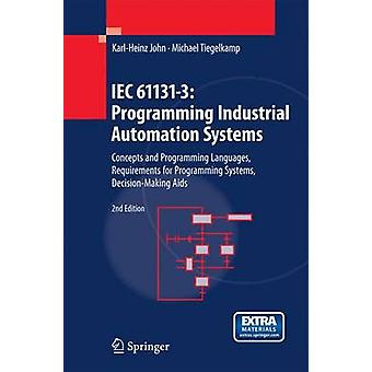 IEC 611313 Programming Industrial Automation Systems  Concepts and Programming Languages Requirements for Programming Systems DecisionMaking Aids by John & Karl Heinz