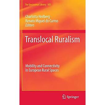 Translocal Ruralism  Mobility and Connectivity in European Rural Spaces by Hedberg & Charlotta