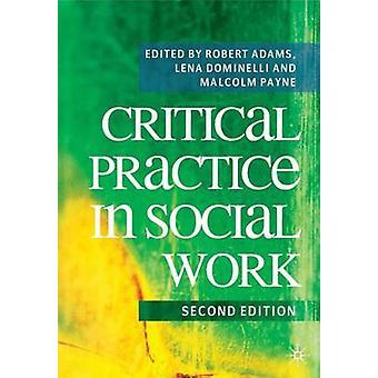 Critical Practice in Social Work by Adams & Robert