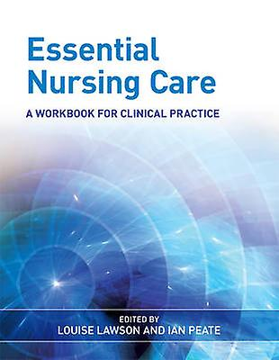 Essential Nursing Care by Louise Lawson & Ian Peate