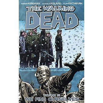 The Walking Dead Volume 15: We Find Ourselves (Walking Dead (6 Stories)) (Paperback) by Kirkman Robert