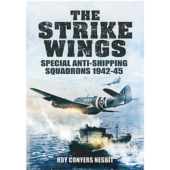 The Strike Wings: Special Anti-Shipping Squadrons 1942-45 (Hardcover) by Nesbit Roy Conyers