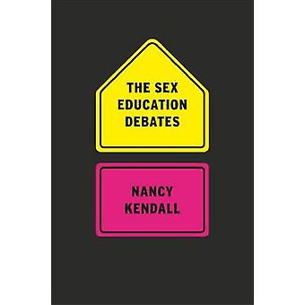 The Sex Education Debates by Nancy Kendall - 9780226922287 Book