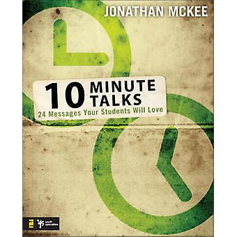 10 Minute Talks - 24 Messages Your Students Will Love by Jonathan McKe
