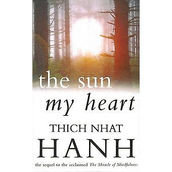 The Sun My Heart - From Mindfulness to Insight Contemplation by Thich