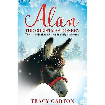 Alan the Christmas Donkey - The Little Donkey Who Made a Big Differenc
