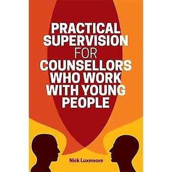 Practical Supervision for Counsellors Who Work with Young People by N