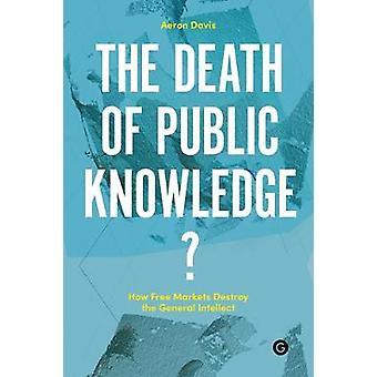 The Death of Public Knowledge? by Aeron Davis - 9781906897390 Book