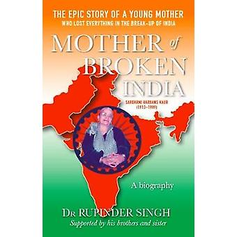 Mother of Broken India - A Biography of Harbans Kaur (1913-1999) by Mo