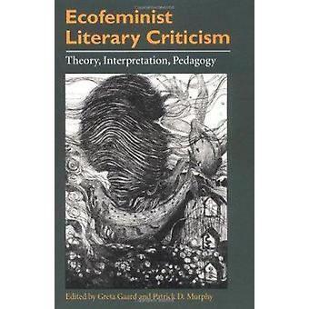 Ecofeminist Literary Criticism - Theory - Interpretation - Pedagogy by