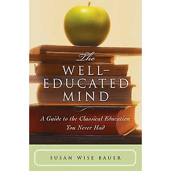 The Well-Educated Mind - A Guide to the Classical Education You Never