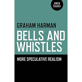 Bells and Whistles - More Speculative Realism by Graham Harman - 97817