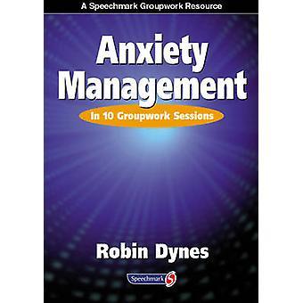 Ångest hantering - i 10 grupparbetsköeranvändarearbetsköergrupperanvändarei sessioner av Robin Dynes - 9780863