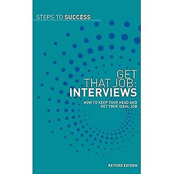 Get That Job: Interviews: How to Keep Your Head and Get Your Ideal Job (Steps to Success)