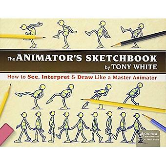 Der Animator s Sketchbook: wie Sie sehen, interpretieren & zeichnen wie ein Master-Animator