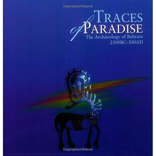 Traces of Paradise   The Archaeology of Bahrain, 2500BC-300AD
