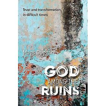 God Among the Ruins: Trust� and transformation in difficult times