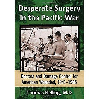 Desperate Surgery in the Pacific War: American Doctors and Damage Control at the Front, 1942-1945