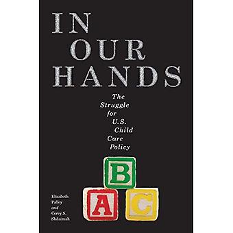 Käsissämme: Taistelu US lapsi Care Policy (perheet, lain ja yhteiskunnan)